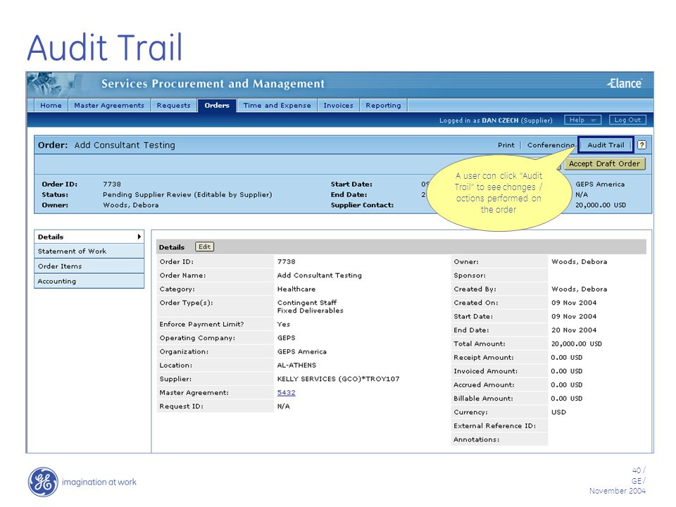 40 / GE / November 2004 Audit Trail A user can click Audit Trail to see changes / actions performed on the order