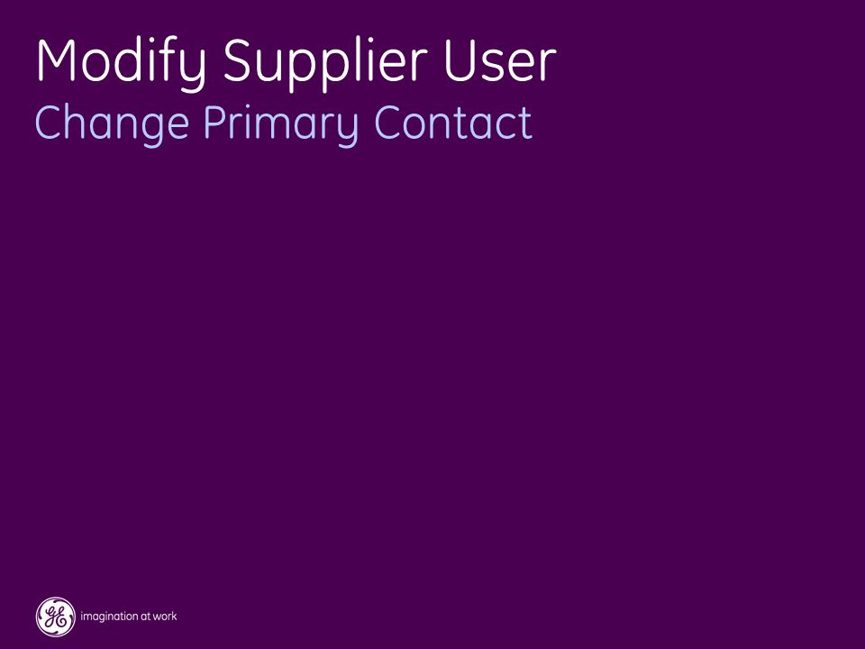 47 / GE / November 2004 Modify Supplier User Change Primary Contact