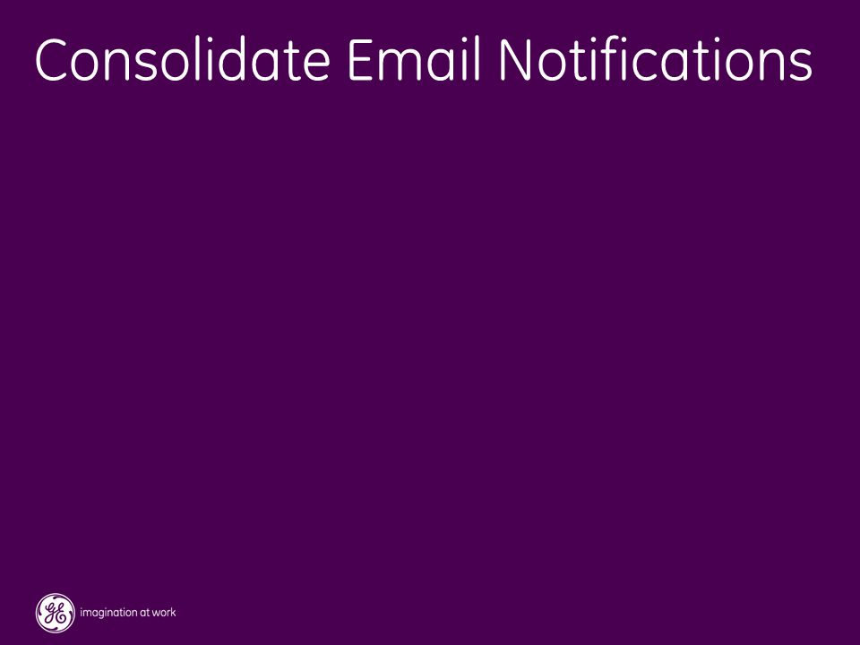 52 / GE / November 2004 Consolidate Email Notifications