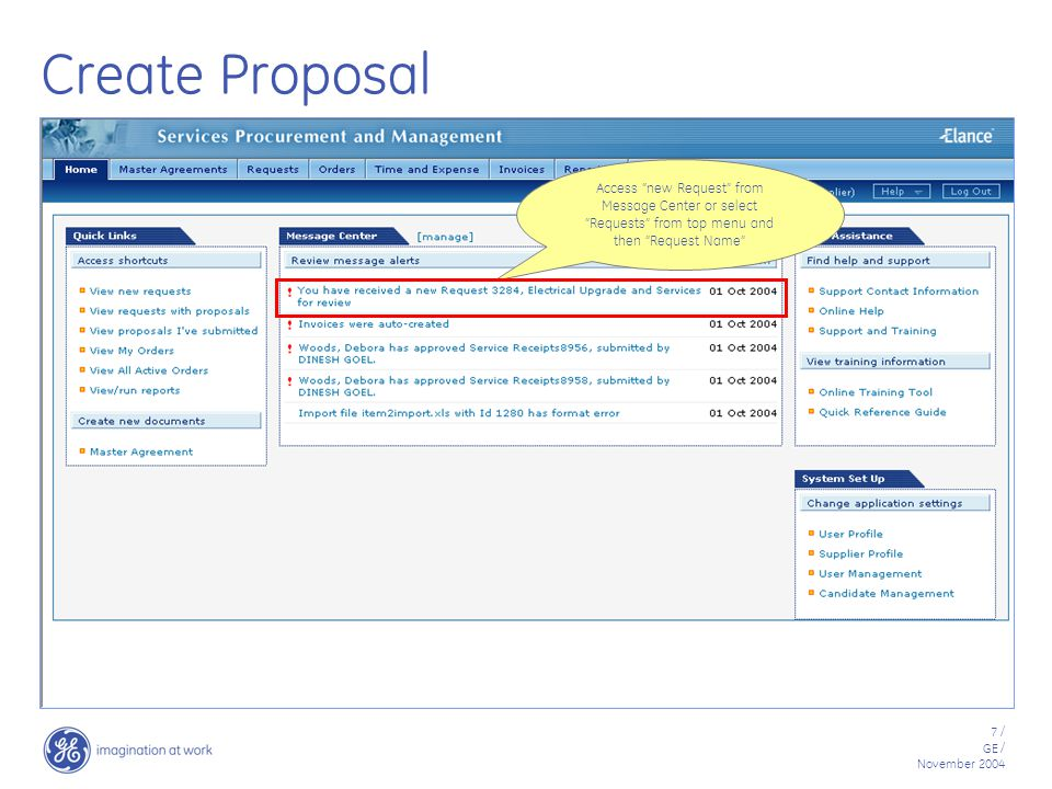 7 / GE / November 2004 Create Proposal Access new Request from Message Center or select Requests from top menu and then Request Name