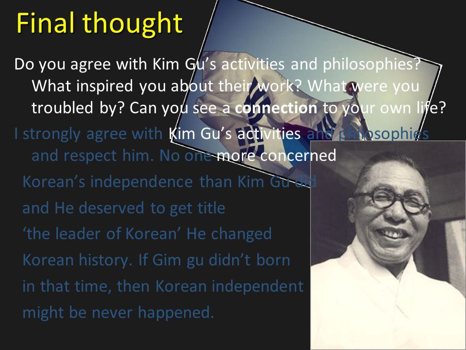 Final thought Do you agree with Kim Gu's activities and philosophies.