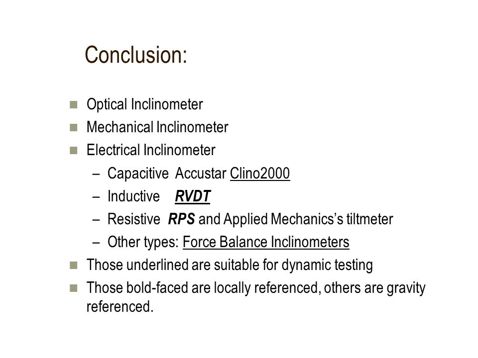 Conclusion: Optical Inclinometer Mechanical Inclinometer Electrical Inclinometer –Capacitive Accustar Clino2000 –Inductive RVDT –Resistive RPS and App