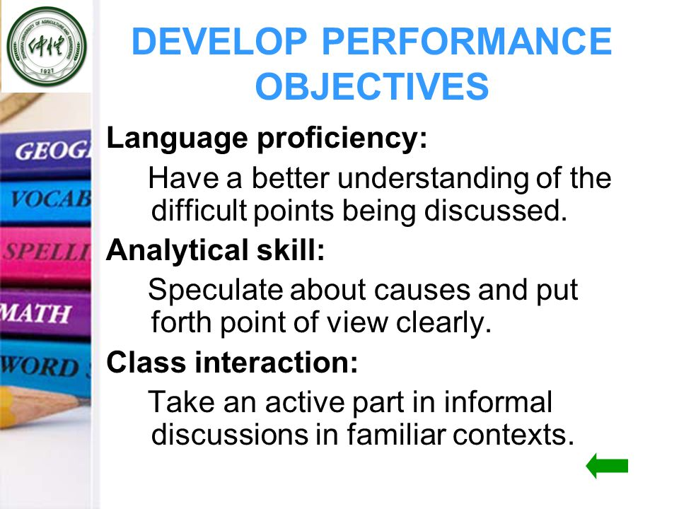 DEVELOP PERFORMANCE OBJECTIVES Language proficiency: Have a better understanding of the difficult points being discussed.