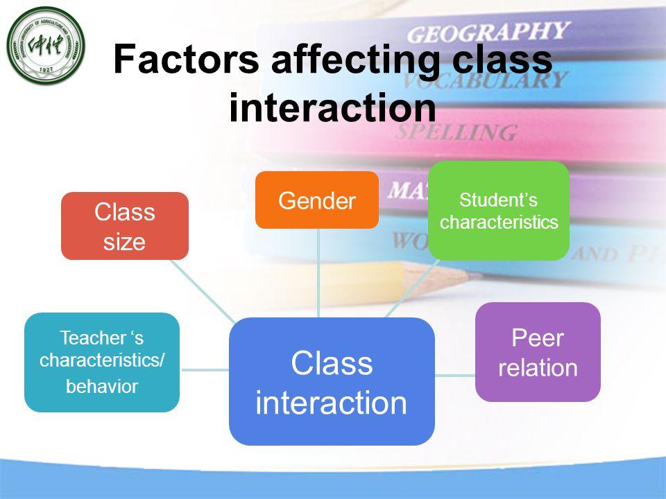 Class interaction Teacher 's characteristics/ behavior Class size Student's characteristics Peer relation Gender Factors affecting class interaction