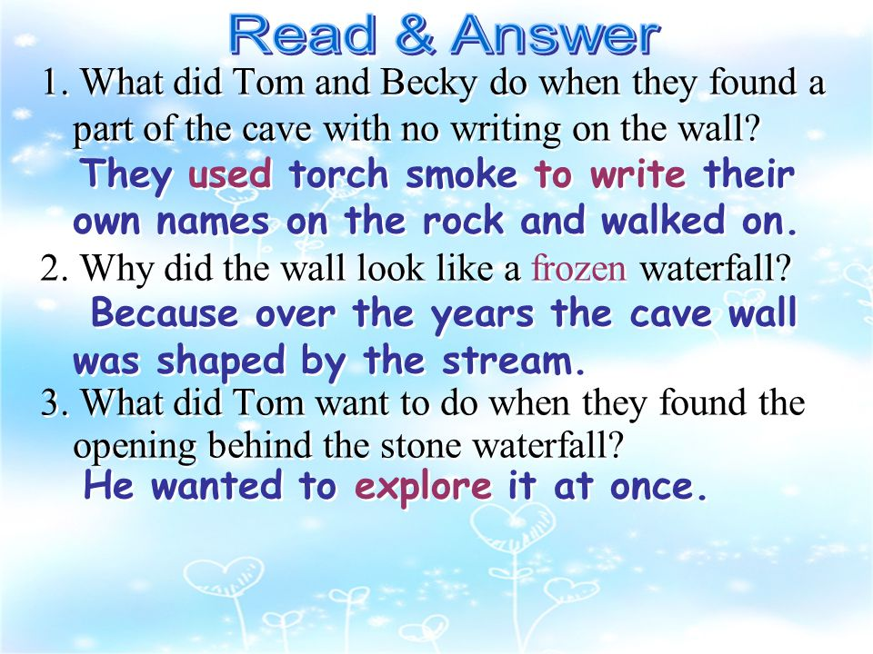 1. What did Tom and Becky do when they found a part of the cave with no writing on the wall.