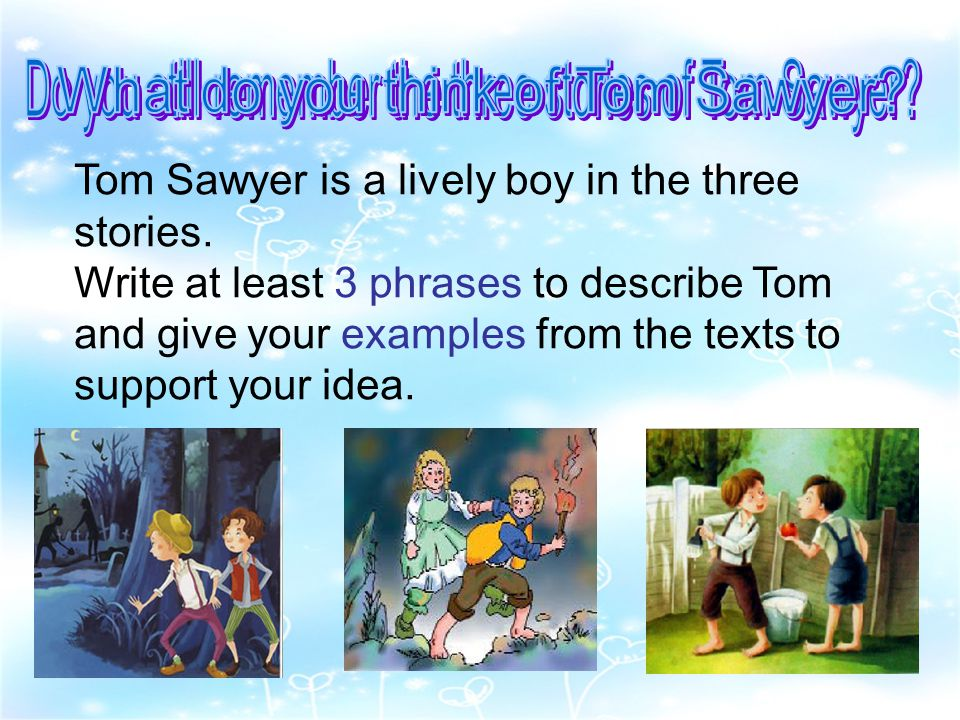 Tom Sawyer is a lively boy in the three stories.