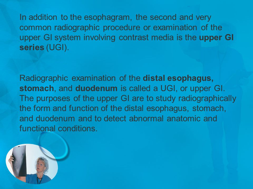 In addition to the esophagram, the second and very common radiographic procedure or examination of the upper GI system involving contrast media is the