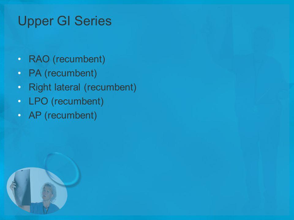 Upper GI Series RAO (recumbent) PA (recumbent) Right lateral (recumbent) LPO (recumbent) AP (recumbent)