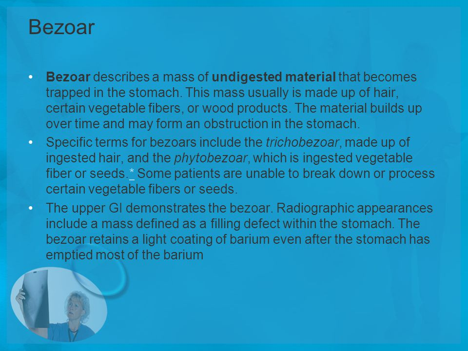 Bezoar Bezoar describes a mass of undigested material that becomes trapped in the stomach. This mass usually is made up of hair, certain vegetable fib