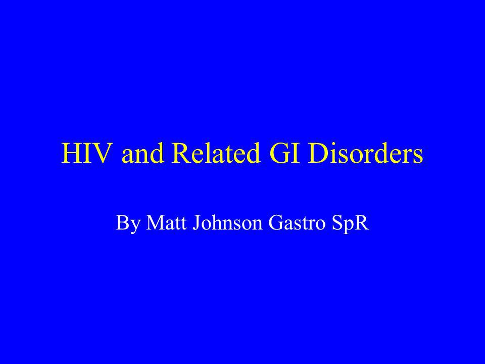 HIV and Related GI Disorders By Matt Johnson Gastro SpR