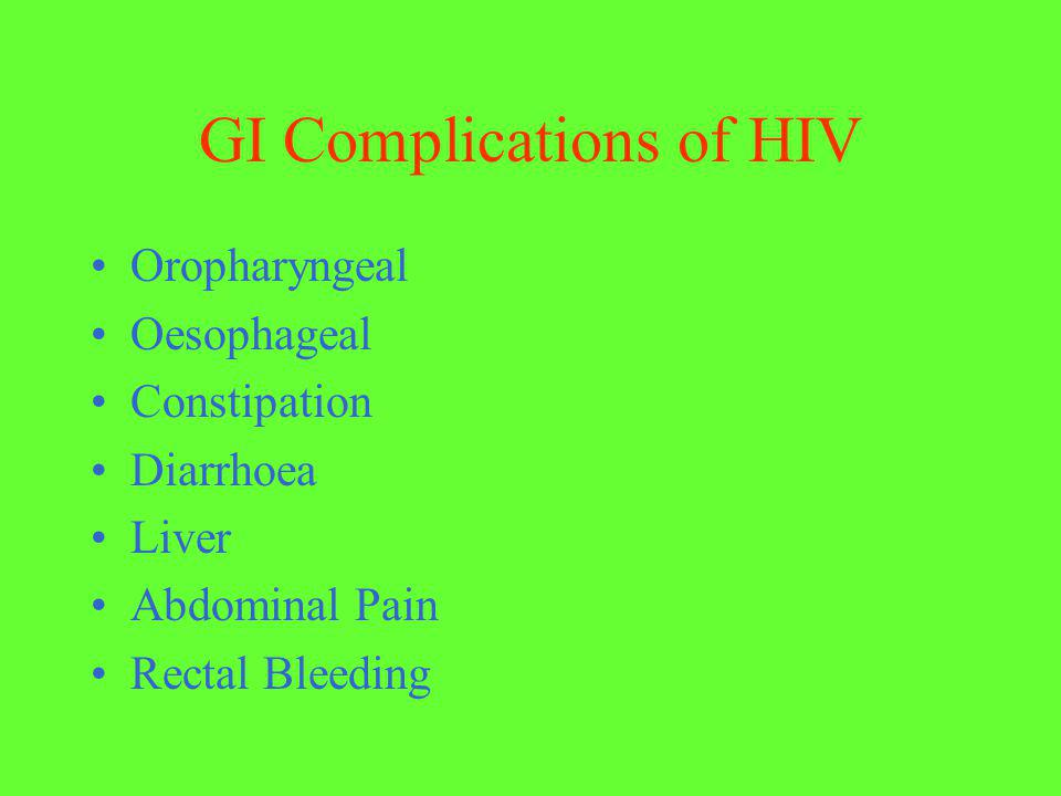 GI Complications of HIV Oropharyngeal Oesophageal Constipation Diarrhoea Liver Abdominal Pain Rectal Bleeding