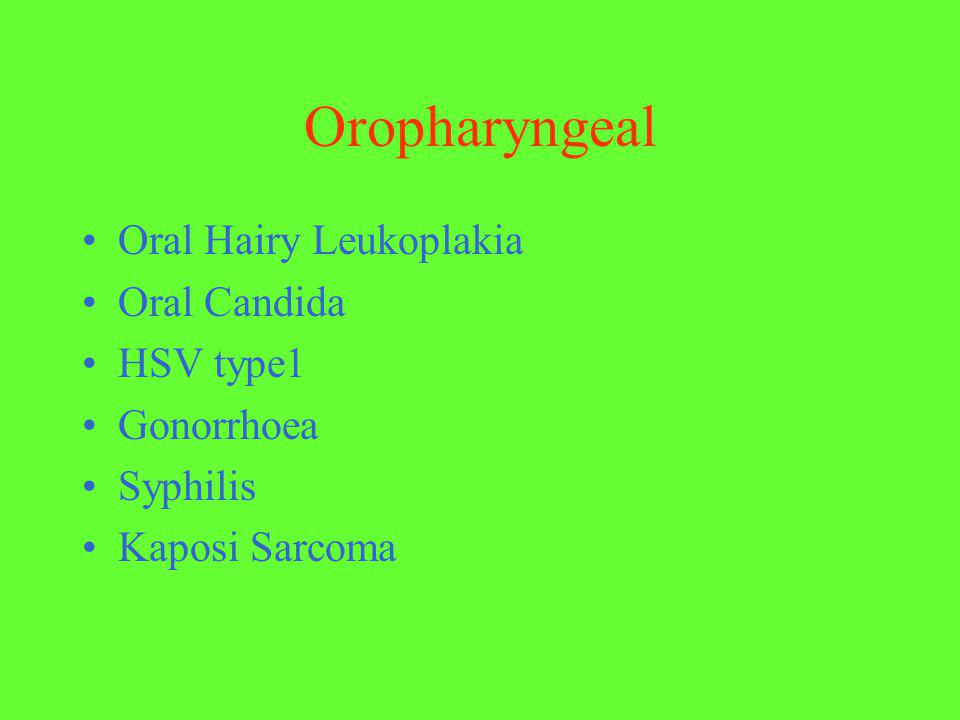 Oropharyngeal Oral Hairy Leukoplakia Oral Candida HSV type1 Gonorrhoea Syphilis Kaposi Sarcoma