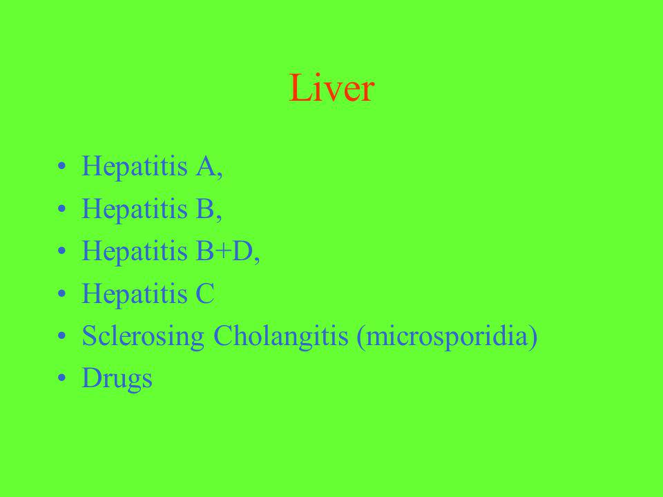 Liver Hepatitis A, Hepatitis B, Hepatitis B+D, Hepatitis C Sclerosing Cholangitis (microsporidia) Drugs