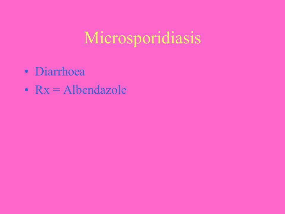 Microsporidiasis Diarrhoea Rx = Albendazole
