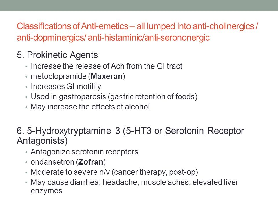 Classifications of Anti-emetics – all lumped into anti-cholinergics / anti-dopminergics/ anti-histaminic/anti-serononergic 5.