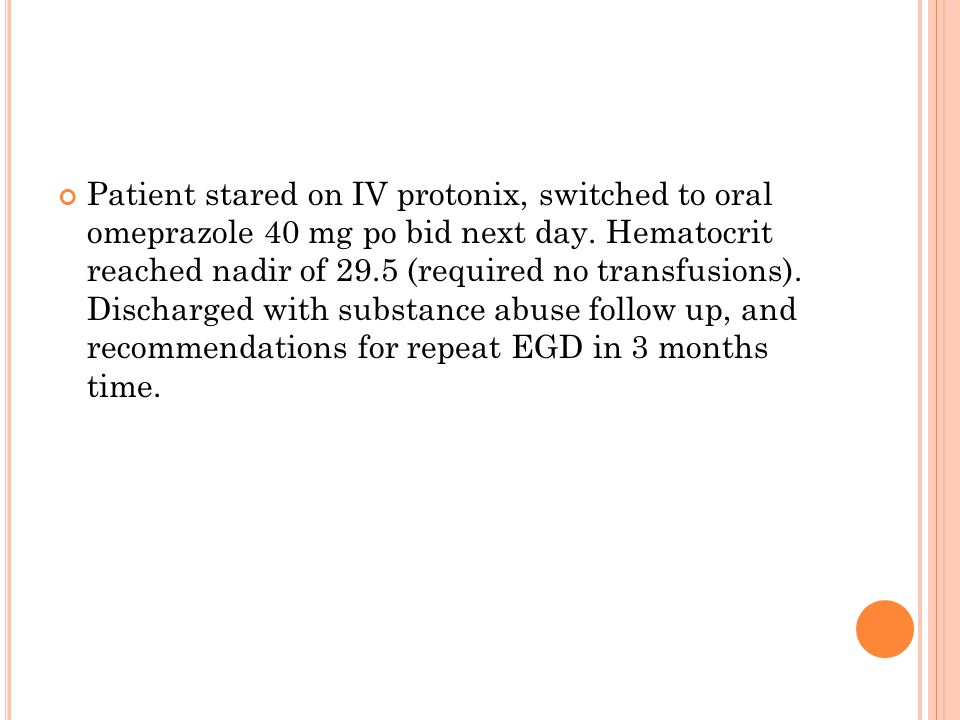 Patient stared on IV protonix, switched to oral omeprazole 40 mg po bid next day. Hematocrit reached nadir of 29.5 (required no transfusions). Dischar