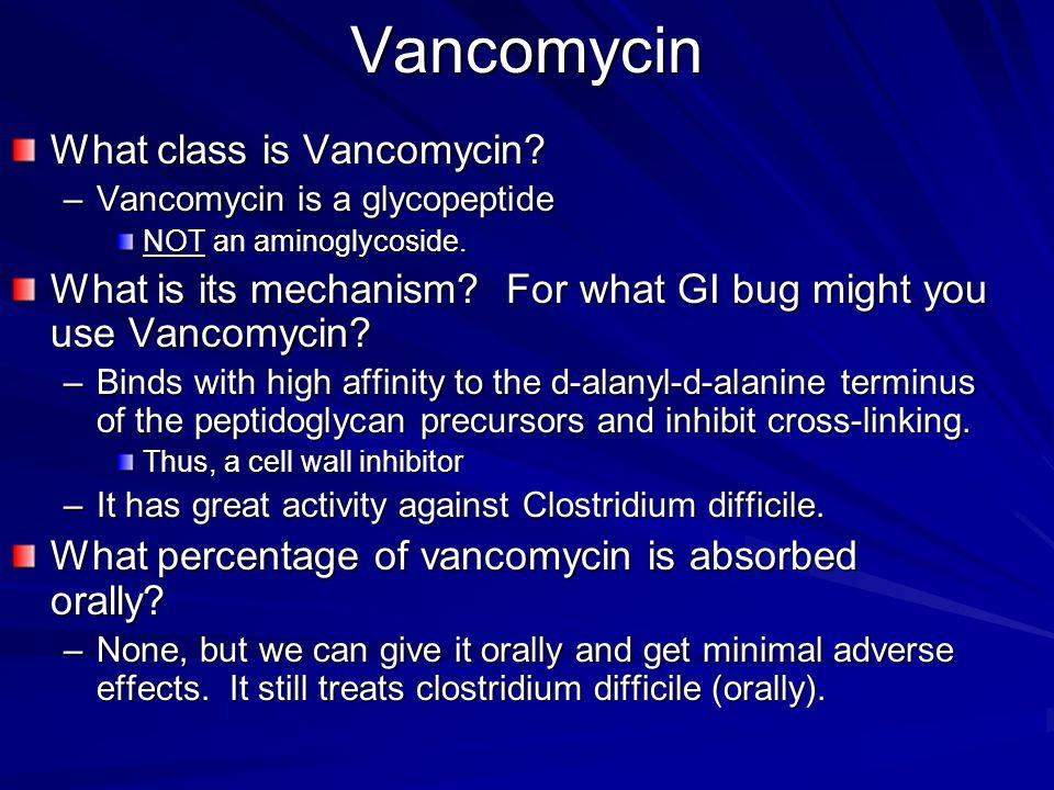 Vancomycin What class is Vancomycin.–Vancomycin is a glycopeptide NOT an aminoglycoside.