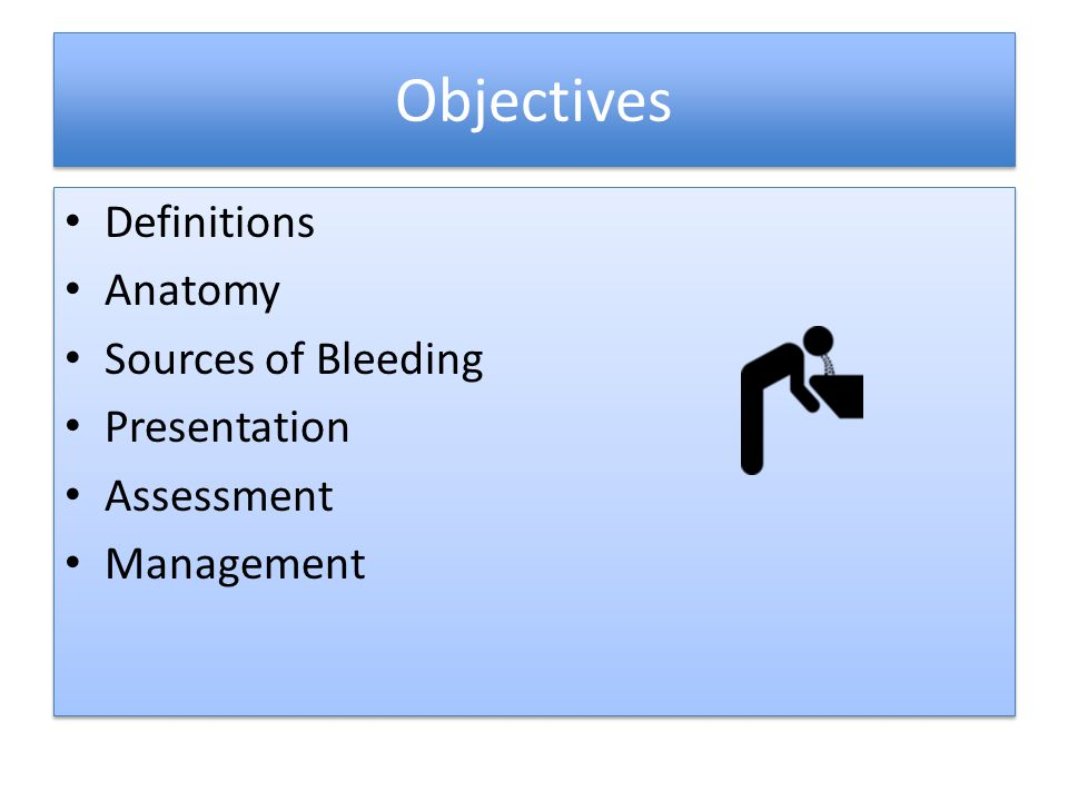 Objectives Definitions Anatomy Sources of Bleeding Presentation Assessment Management Definitions Anatomy Sources of Bleeding Presentation Assessment