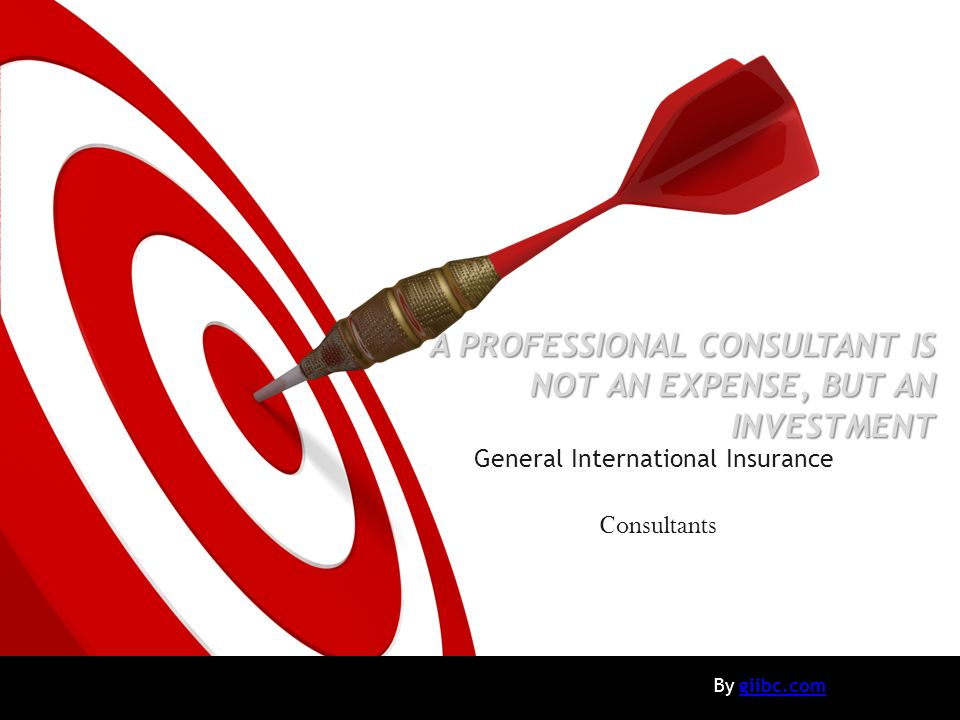 ON TARGET 3- Modifying the current policies to cover your business needs General International Insurance Consultants 1- Studying your Business Needs 2- Studying your current polices 4- Suggesting new policies to cover uncovered needs 5- Requesting insurance companies to supply offer to cover the uncovered needs 6- Apple to Apple comparison between requested offers according to: - Price - Coverage - company What We Do And How We Do It