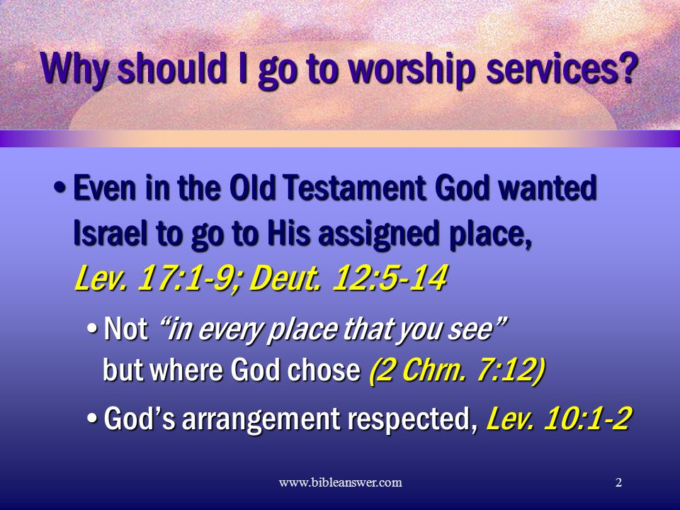 www.bibleanswer.com2 Why should I go to worship services.
