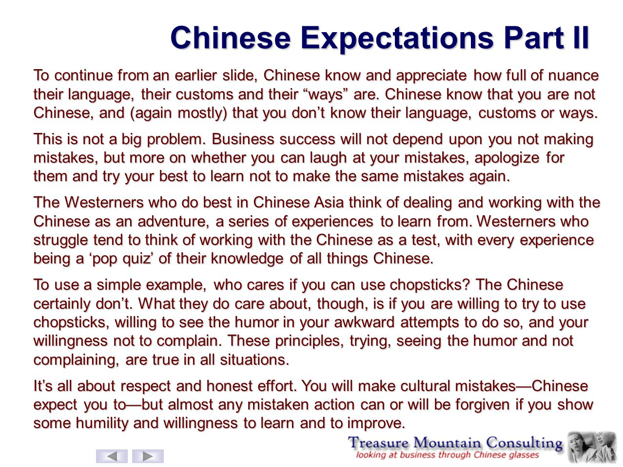 Chinese Expectations Part II To continue from an earlier slide, Chinese know and appreciate how full of nuance their language, their customs and their