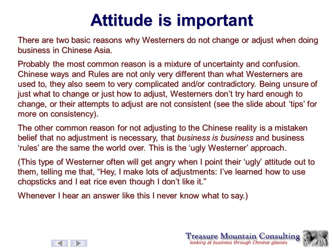 Attitude is important There are two basic reasons why Westerners do not change or adjust when doing business in Chinese Asia. Probably the most common