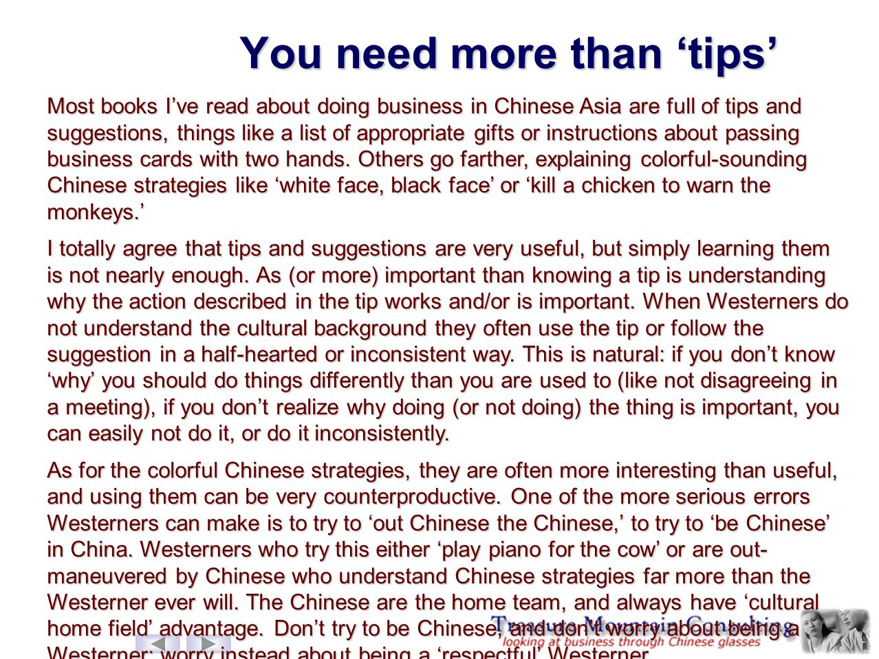 You need more than 'tips' Most books I've read about doing business in Chinese Asia are full of tips and suggestions, things like a list of appropriat