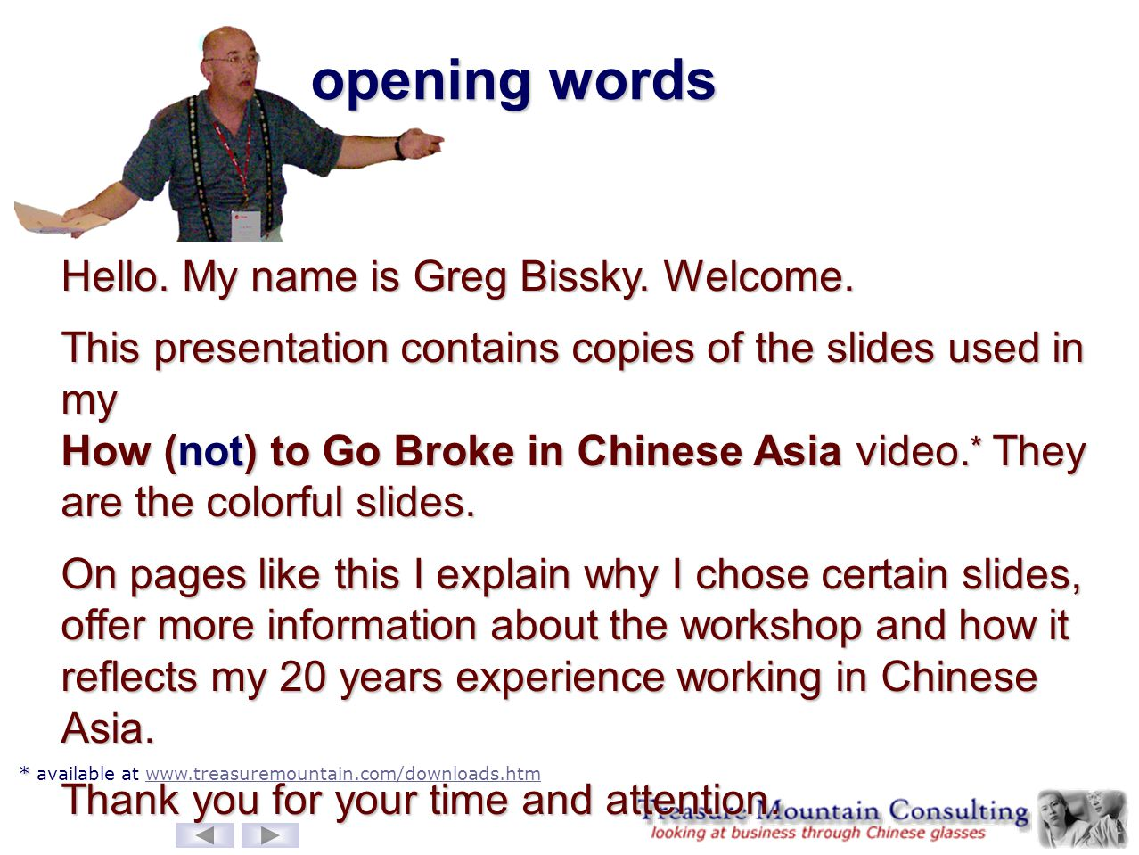 opening words Hello. My name is Greg Bissky. Welcome. This presentation contains copies of the slides used in my How (not) to Go Broke in Chinese Asia