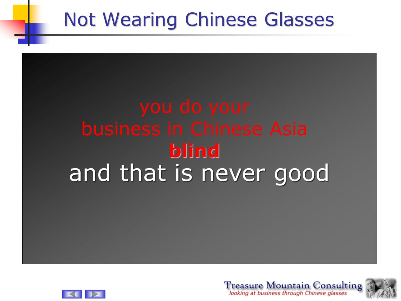 Not Wearing Chinese Glasses and that is never good you do your blind business in Chinese Asia blind
