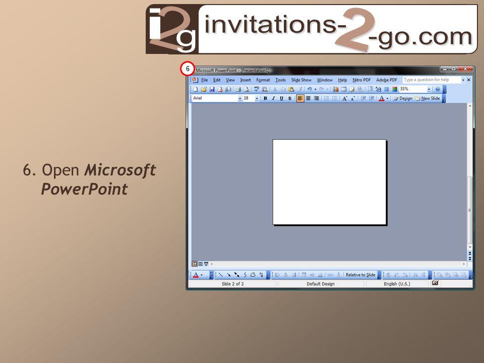 6. Open Microsoft PowerPoint 6