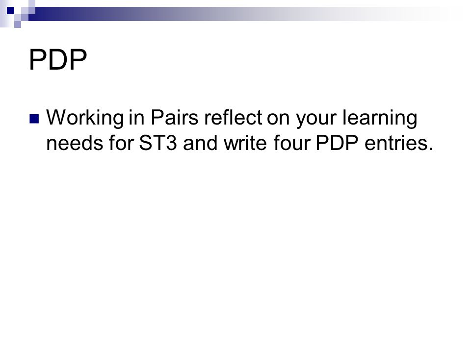 PDP Working in Pairs reflect on your learning needs for ST3 and write four PDP entries.