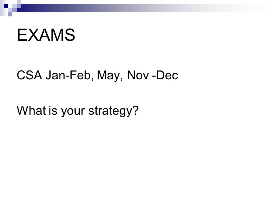 EXAMS CSA Jan-Feb, May, Nov -Dec What is your strategy?