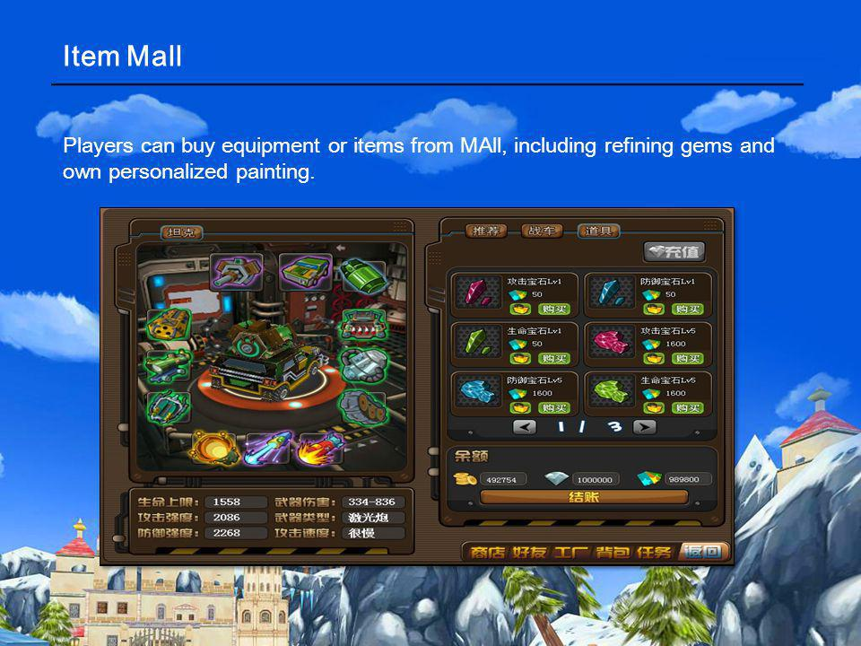 Item Mall Players can buy equipment or items from MAll, including refining gems and own personalized painting.
