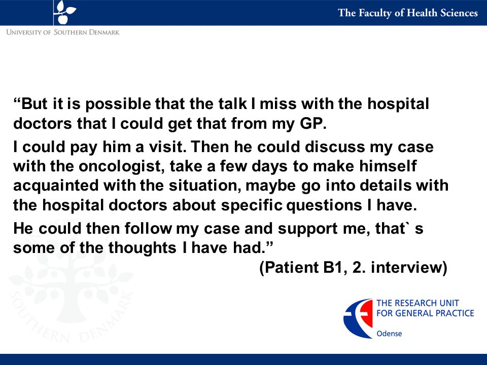 But it is possible that the talk I miss with the hospital doctors that I could get that from my GP.