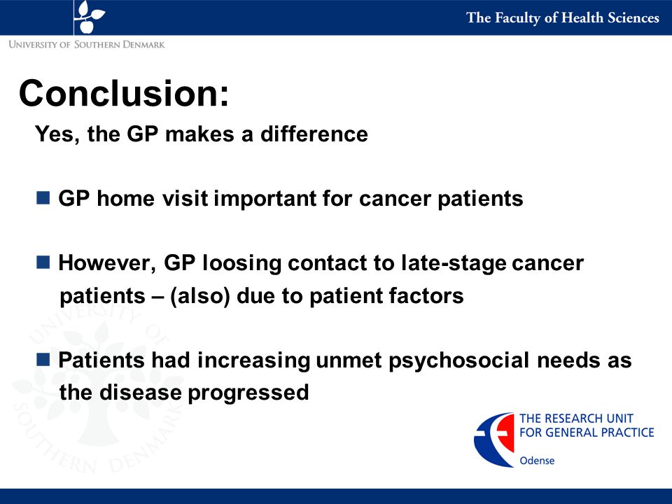 Yes, the GP makes a difference n GP home visit important for cancer patients n However, GP loosing contact to late-stage cancer patients – (also) due