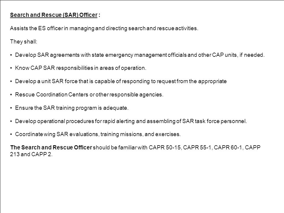 Search and Rescue (SAR) Officer : Assists the ES officer in managing and directing search and rescue activities. They shall: Develop SAR agreements wi