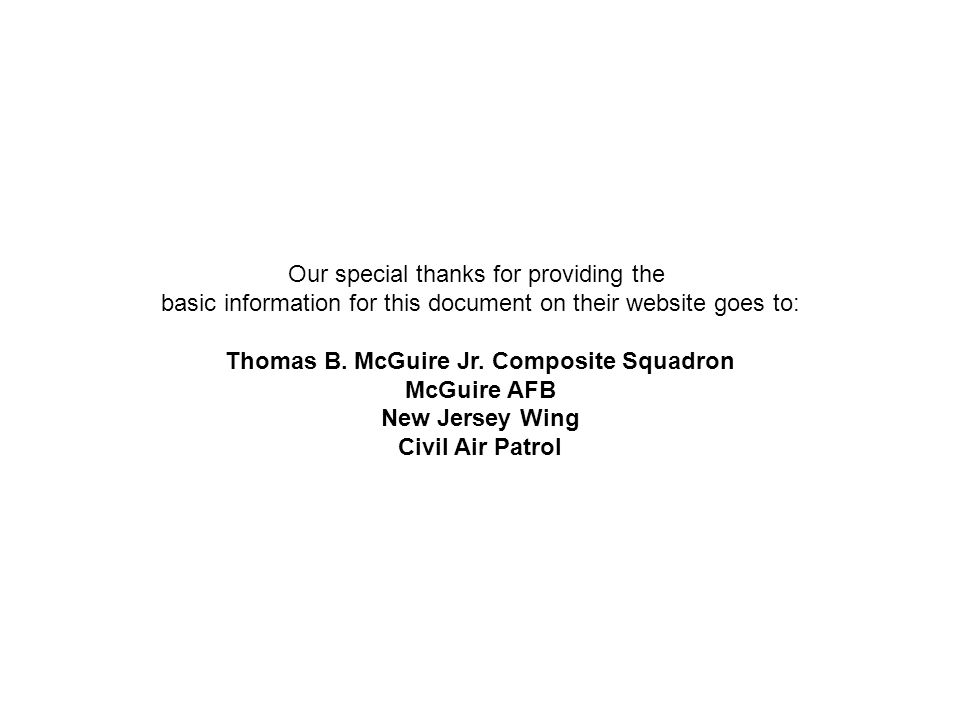 Our special thanks for providing the basic information for this document on their website goes to: Thomas B. McGuire Jr. Composite Squadron McGuire AF