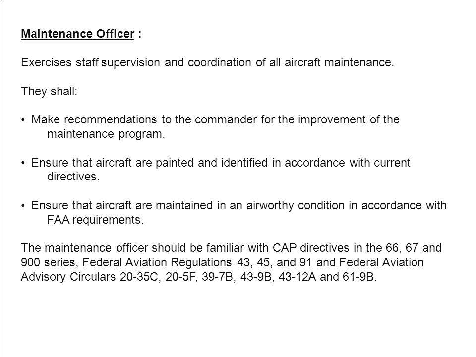 Maintenance Officer : Exercises staff supervision and coordination of all aircraft maintenance. They shall: Make recommendations to the commander for