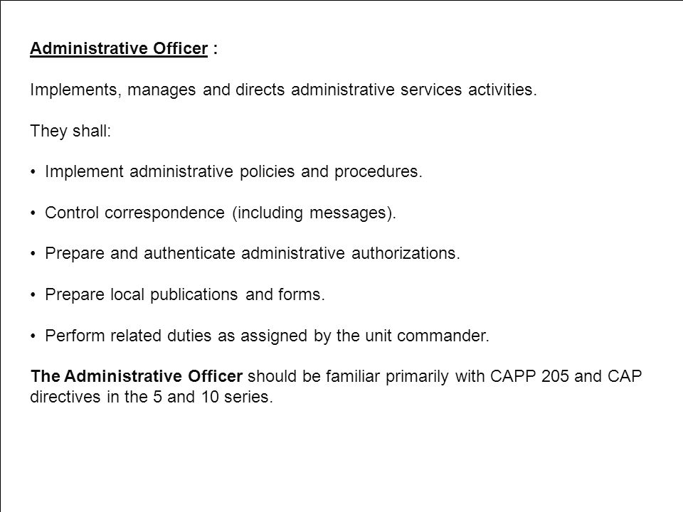 Administrative Officer : Implements, manages and directs administrative services activities. They shall: Implement administrative policies and procedu