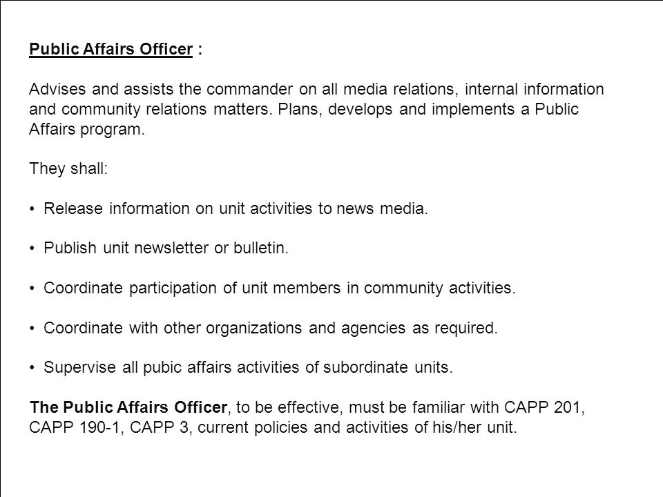 Public Affairs Officer : Advises and assists the commander on all media relations, internal information and community relations matters. Plans, develo