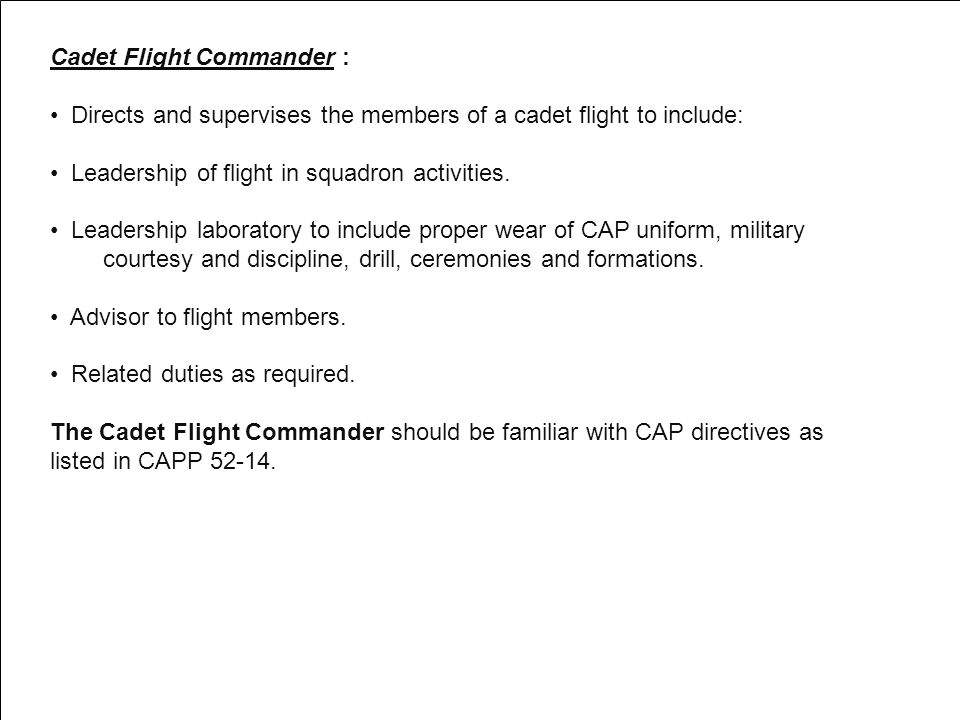 Cadet Flight Sergeant : Assists the cadet flight commander in the performance of his/her duties, to include: Inspections.