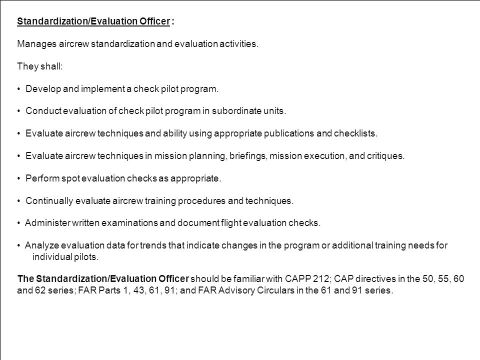 Standardization/Evaluation Officer : Manages aircrew standardization and evaluation activities. They shall: Develop and implement a check pilot progra