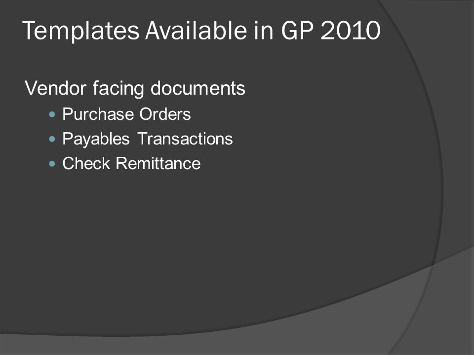 Templates Available in GP 2010 Vendor facing documents Purchase Orders Payables Transactions Check Remittance