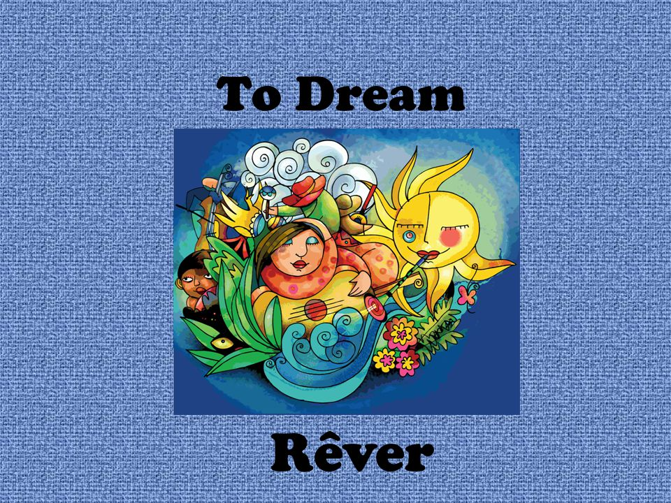 To Dream Rêver