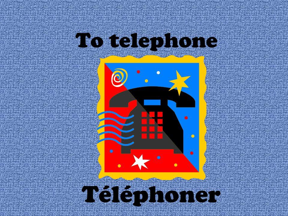 To telephone Téléphoner