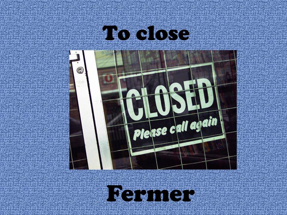 To close Fermer