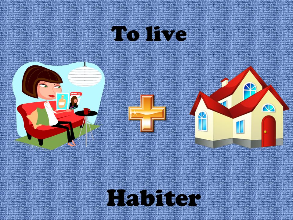 To live Habiter