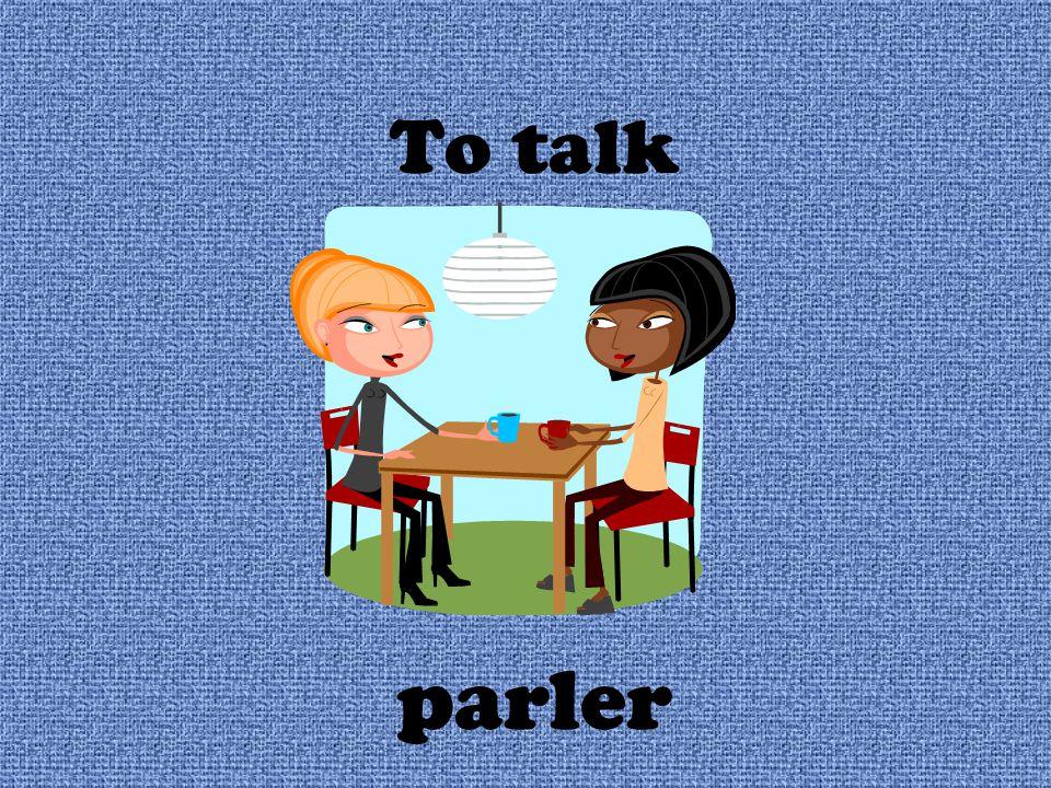 To talk parler