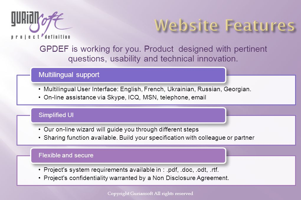 Develop your project' specification by following steps Copyright Guriansoft All rights reserved Step 1 Project definition Step 2 Keywords definition Step 3 Project organisation Step 4 Menu Description Step 5 Risks analysis Step 6 Application Set-up Step 7 Graphical User Interface Step 8 Sequence description Step 9 User definition Step 10 Security