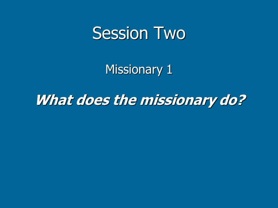 Session Two Missionary 1 What does the missionary do?